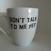 Custom mug, Don't Talk To Me Yet, Perfect Birthday Gift, Coffee or Tea Mug, Gift Ideas, Cups & Mugs