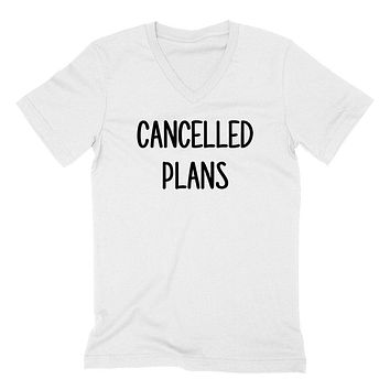 Cancelled plans, lazy day, weekend, no plan, funny gift idea for her, for him  V Neck T Shirt