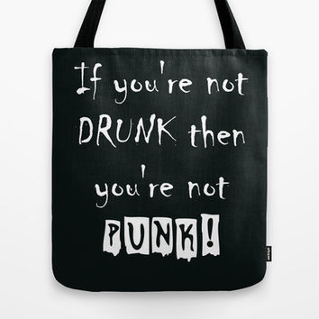 If you're not DRUNK then you're not PUNK! Tote Bag by Simply Wretched
