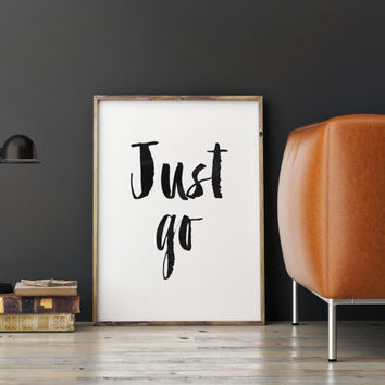 INSPIRATIONAL POSTER, Just Go,Travel Quote,Travel Poster,Adventure Quote,Explore Print,Just Let Go,Typography Poster,Wall Art,Printable Art