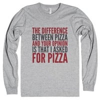 The Difference Between Pizza And Your Opinion Is That I Asked For P...