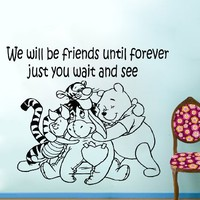 Wall Decals Quote We Will Be Friends Until Decal Winnie the Pooh and his friends Vinyl Sticker Family Bedroom Nursery Baby Room Home Decor Ms326