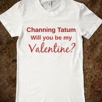 CHANNING TATUM WILL YOU BE MY VALENTINE?