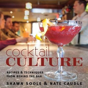 Cocktail Culture: Recipes & Techniques from Behind the Bar