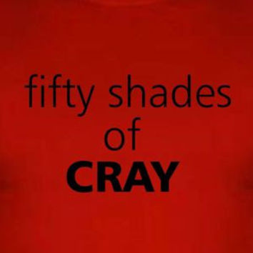 Funny Shirt Fifty Shades of Cray - Mens Womens Ladies - Tee Shirt TShirt T Shirt