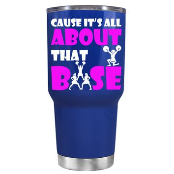 Cause its All About the Base on Blue 30 oz Tumbler Cup