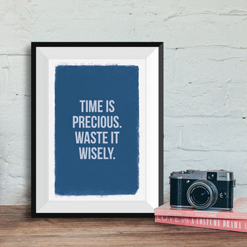 Time is precious printable poster, Printable Wall Art, Quote poster, Funny quote, Digital poster, Quotes, INSTANT DOWNLOAD.