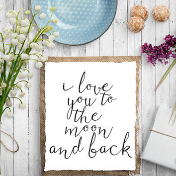 "PRINTABLE ART ""I love you to the moon and back"" PRINTABLE art nursery printable quote printable women gift Kids Room Decor instant download"