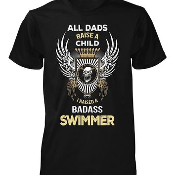 I Raised A Badass Swimmer. Father's Day Gift - Unisex Tshirt