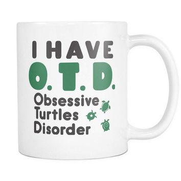 OTD OBSESSIVE TURTLES DISORDER * Unique Gift for the TURTLES LOVER * White Coffee Mug 11oz.