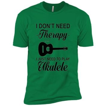 Uke Quote Don't Need Therapy Just Play Ukulele