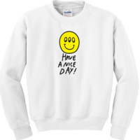 Have A Nice Day! Crewneck