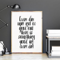 MOTIVATIONAL Print,Every Day May Not Be Good But There Is Something Good In Every Day,Good Life,Life Quote,Lifestyle,Typography,Inspiration