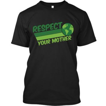 Respect Your Mother Awesome Earth Day Globe Graphic T-shirt Custom Ultra Cotton
