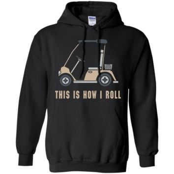 This is How I Roll Golf Cart Funny Golfers T-shirt G185 Gildan Pullover Hoodie 8 oz.