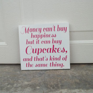 Money Can't Buy Happiness But It Can By Cupcakes And That's Kind Of The Same Thing 8x8 Wood Sign