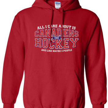 All I Care About is Montreal Hockey and Like Maybe 3 People Hoodie Hooded Sweatshirt Habs Strong Canada T-shirt Gift idea Sweater S-40