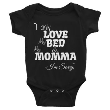 I only love my bed and my momma i'm sorry graphics Infant Bodysuit (light text)