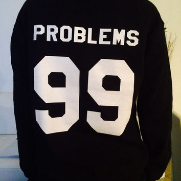 Problems 99 sweatshirt black crewneck fangirls jumper funny saying fashion grunge