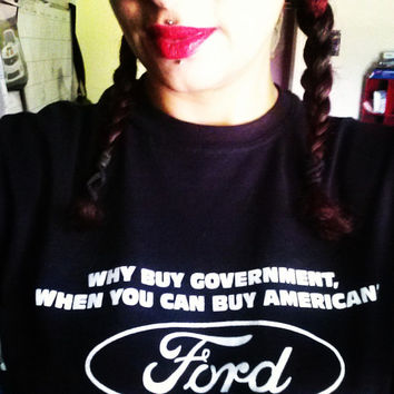 Why buy government when you can buy american Ford tshirt