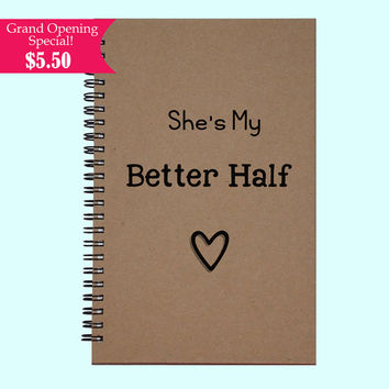 She's My Better Half- Journal, Book, Custom Journal, Sketchbook, Scrapbook, Extra-Heavyweight Covers