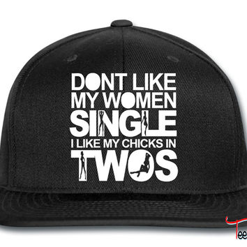 Dont Like My Women Single I Like My Chicks In Twos Snapback
