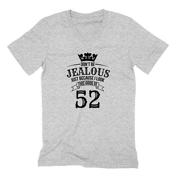 Don't be jealous just because I look this good at 52 birthday gift for friend bff mom dad grandparent  V Neck T Shirt