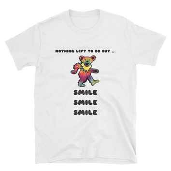 "GRATEFUL DEAD SHIRT - ""Nothing Left To Do But Smile Smile Smile!"", Dancing Bear, Gifts For Deadheads, Grateful Dead Gifts, Deadhead Gifts"