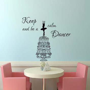 Wall Decals Keep calm and be a Dancer Decal Vinyl Sticker Cake Dancers Home Decor Dance School Studio Decor  Window Dorm Living Room MN 249