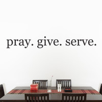 Vinyl Wall Decal Sticker Quote Pray Give Serve #888