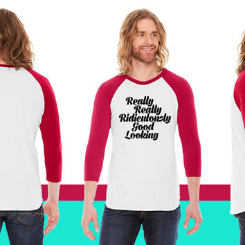 Really Really Ridiculously Good Looking34 American Apparel Unisex 3/4 Sleeve T-Shirt