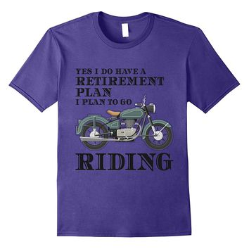 Yes I Do Have A Retirement Plan - Motorcycle Riding T-Shirt