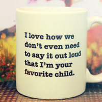 I Love How We Don't Even Need To Say It Out Loud That I'm Your Favorite Child Mug Funny Mothers Day Fathers Day Gift Cup