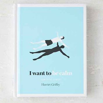 I Want To Be Calm: How To De-Stress By Harriet Griffey- Assorted One