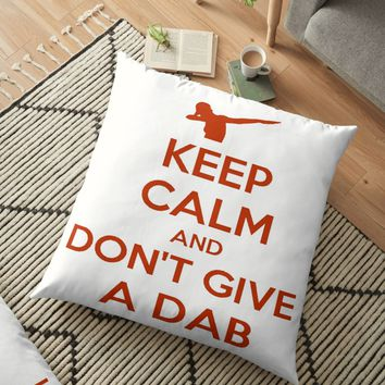 'Keep Calm And Don't Give A Dab ' Floor Pillow by taiche