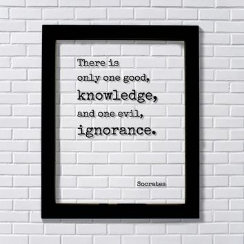 Socrates - There is only one good, knowledge, and one evil, ignorance - Philosophy Teacher Educator