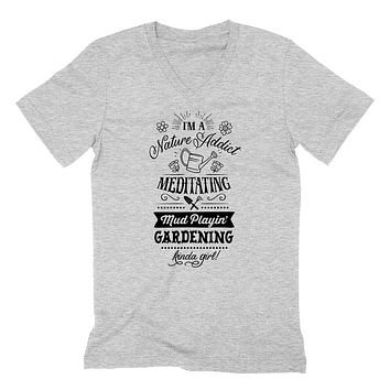 I am a nature addict meditating mud playin gardening kinda girl funny cool outfit for her  V Neck T Shirt