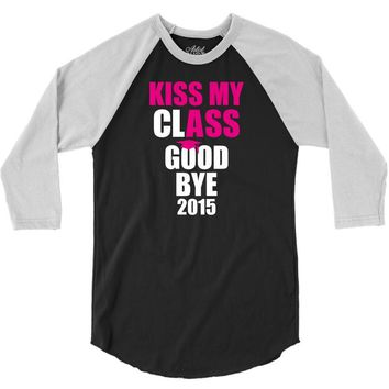 Kiss My Class Goodbye 2015 New 3/4 Sleeve Shirt