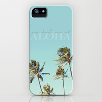 You had me at Aloha  iPhone & iPod Case by Sunkissed Laughter