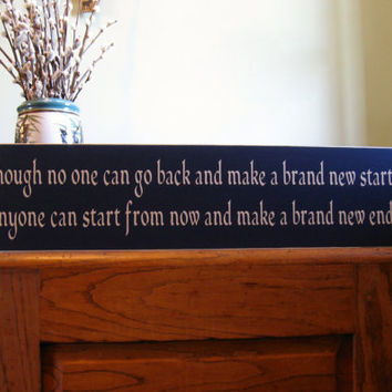 Though no one can go back and make a brand new start inspirational custom wood sign