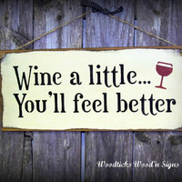 Wine a little...You'll feel better / Painted Craft White wood signs.  Wine Saying Kitchen Decor