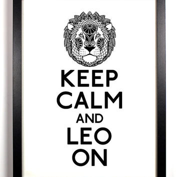 Keep Calm and Leo On Lion Zodiac Sign 8 x by KeepCalmAndStayGold