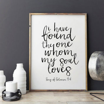 PRINTABLE Art,I Have Found The One Whom My Soul Loves,Song Of Solomon 3:4,Bible Verse,Scripture Art,Hand Lettering,Typography Print,Bible