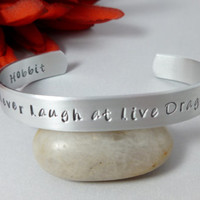 """The Hobbit Inspired,Hand Stamped cuff bracelet, The Hobbit Inspired, """"Never Laugh at live dragons"""" , Lord of the Rings - J.R.R. Tolkien"""