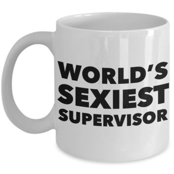 World's Sexiest Supervisor Mug Sexy Supervisors World's Best Gifts Ceramic Coffee Cup