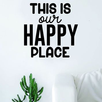This is Our Happy Place v2 Quote Decal Sticker Vinyl Wall Room Decor Decoration Art Family Home