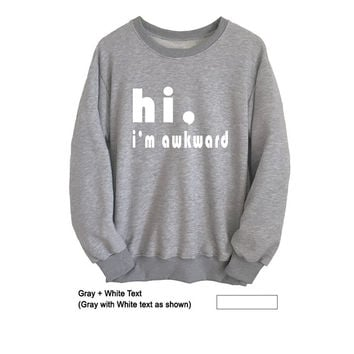 Funny Sweatshirt Unisex Hi Im awkward Quote TShirt Grey Graphic Sweater Teen Shirts Cool College Student Gifts Clothes