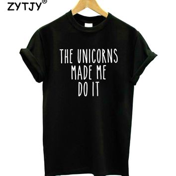 The Unicorns Made Me Do It Letters Print Women Tshirt Cotton Funny t Shirt For Lady Girl Top Tee Hipster Tumblr Drop Ship HH-347