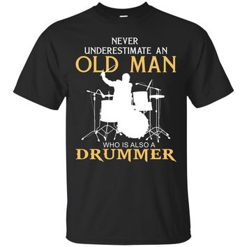 Never Underestimate an Old Man who also a drummer t shirts