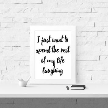 I Just Want to Spend the Rest of my Life Laughing Printable - Digital Print - Instant Download - Wall Art - Home Decor - Printable Quote